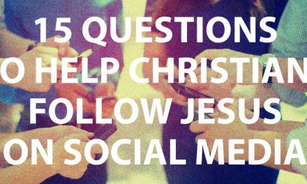 15 Questions to Help Christians Follow Jesus on Social Media