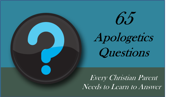 65 Apologetics Questions Every Christian Parent Needs to Learn to Answer