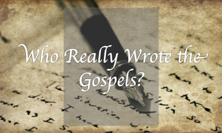 Apologetics: Who Really Wrote the Gospels?