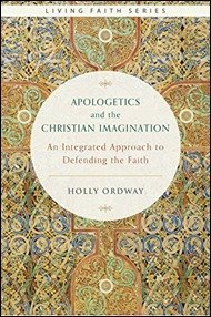 Book Review: Apologetics and the Christian Imagination by Dr. Holly Ordway