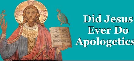 Did Jesus Ever Do Apologetics?