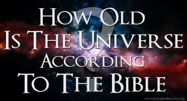 Evaluating Young Earth Creationism: How Old is the Universe According to the Bible?