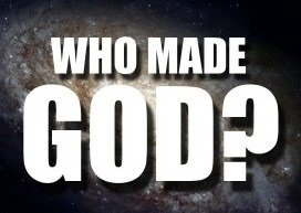 If God Made the Universe Then Who Made God?