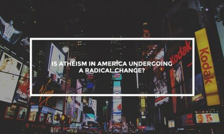 Is Atheism in America Undergoing a Radical Change?