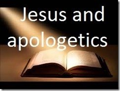 Jesus and Apologetics