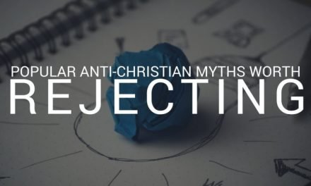 Popular Anti-Christian Myths Worth Rejecting