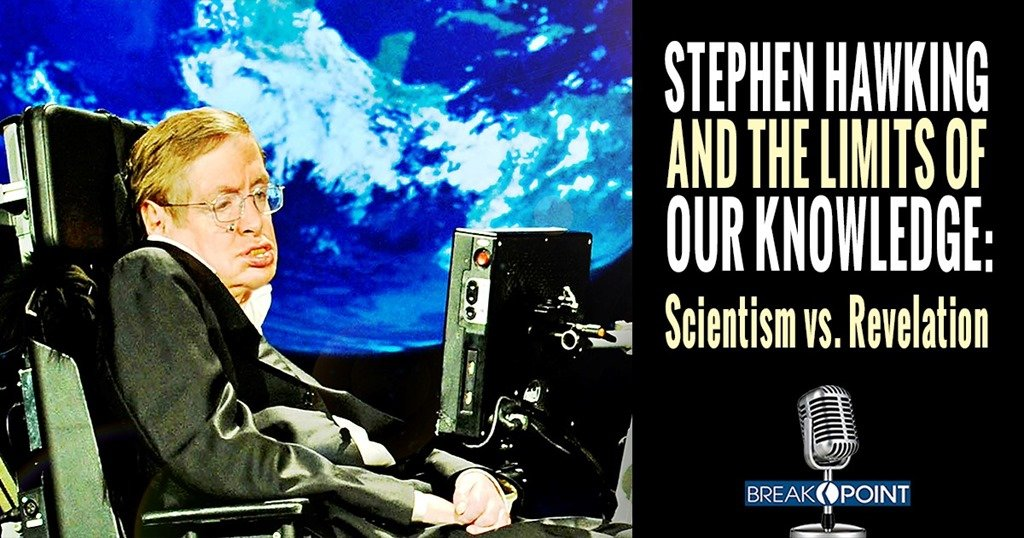 Stephen Hawking and the Limits of our Knowledge: Scientism vs. Revelation