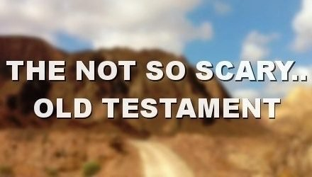 The Old Testament Isn't That Scary