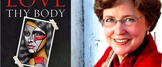 What Does It Mean to 'Love Thy Body'? Interview with Author Nancy Pearcey