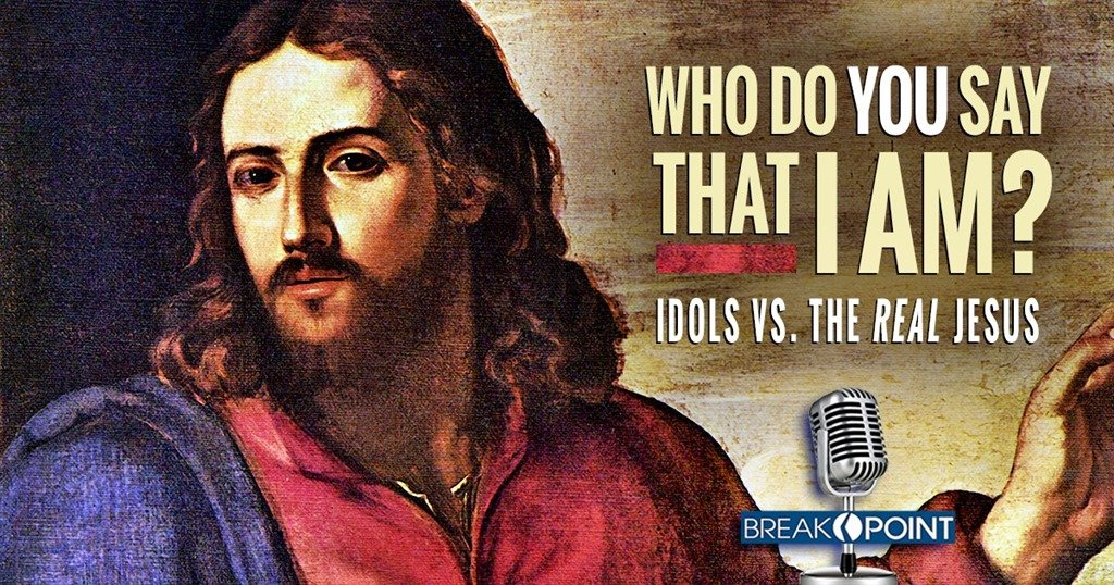 Who Do You Say that I Am?: Idols vs. the Real Jesus
